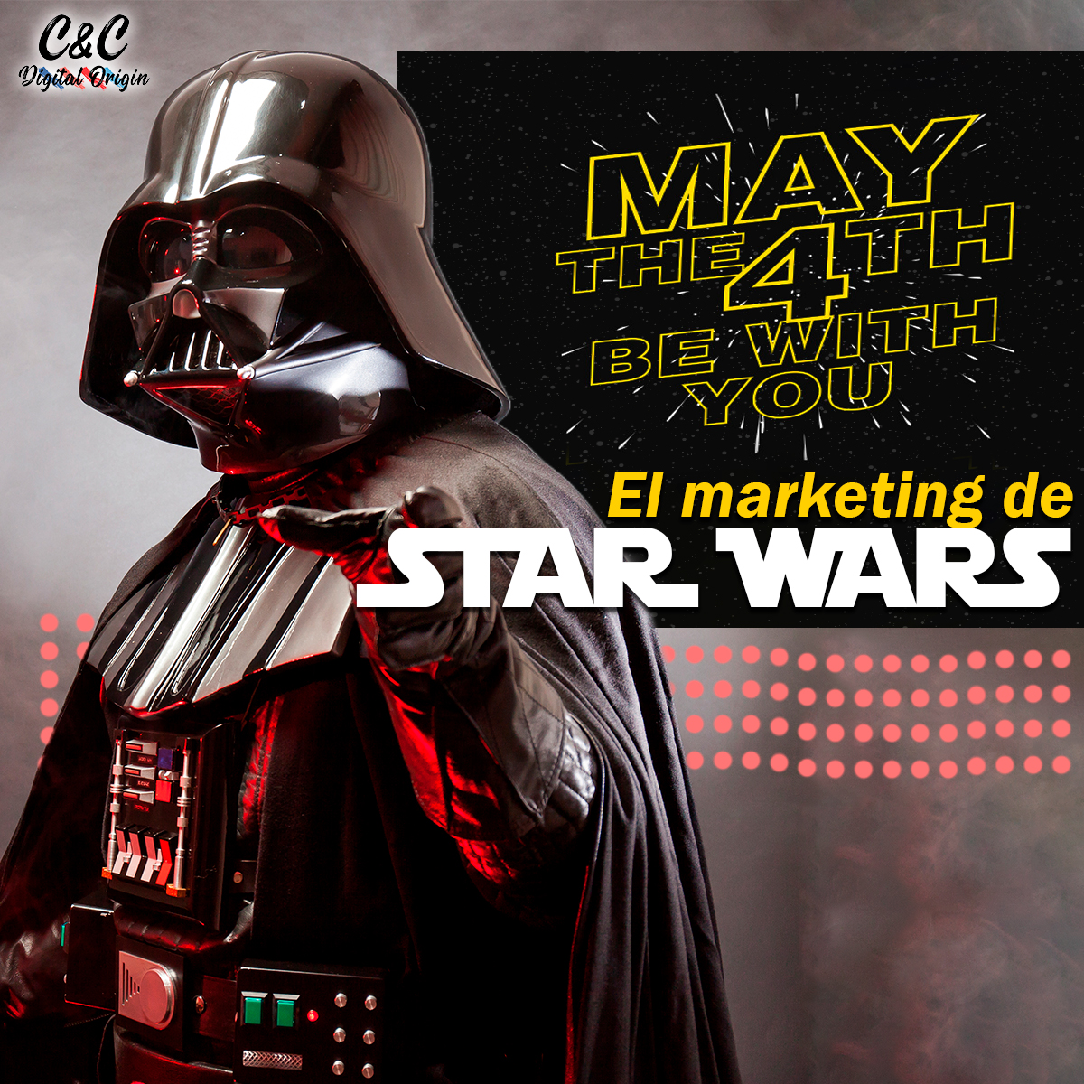 """El marketing de STAR WARS """"May the 4th Be WithYou"""""""